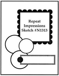 Repeat Impressions Sketch #N1313. Play along with our WHAT IF? Wednesday Sketch Challenges for your chance to win a Repeat Impressions gift certificate! - www.thehousethatstampsbuilt.com - #repeatimpressions #rubberstamps #rubberstamping #cardmaking