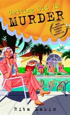 Getting Old Is Murder by Rita Lakin - She's not Miss Marple. Her friends are no Charlie's Angels. Nevertheless, 75-year-old Gladdy Gold and her gang of eccentric Fort Lauderdale retirees are out, about, and hunting down a killer-one who is silently stalking them.