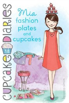 Mia Fashion Plates and Cupcakes (Cupcake Diaries) by Coco Simon, http://www.amazon.com/dp/B00DA98P2S/ref=cm_sw_r_pi_dp_qLe.sb0TYS32X