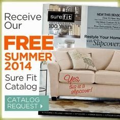 Receive Your Free Summer 2014 Sure Fit Catalog! Spring-into-Summer catalog of fresh innovations in fits, fabrics and new colors to brighten your home for the season.