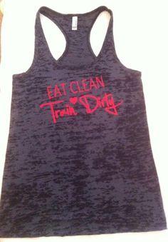 Eat Clean, Train Dirty Burnout Workout Tank via Etsy