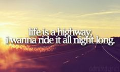 life is a highway.