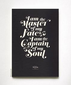 I am the Captain of my Soul.