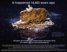 It happened 14,400 years ago : Oregon archaeology celebration October 2014. http://www.oregon.gov/OPRD/hcd/pages/index.aspx
