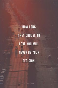 It will never be your decision.