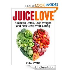 Juice Love: Guide to Detox, Lose Weight and Feel Great with Juicing – Plus Recipes!