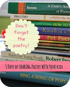 Don't Forget the Poetry! Five Days of Sharing Poetry with your Kids - Nurturing Learning