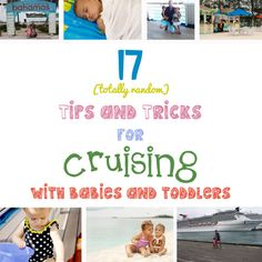 17 tips and tricks for CRUISING with babies and toddlers- random bits of advice from a Momma of two. Traveling with kids doesn't have to be hard.