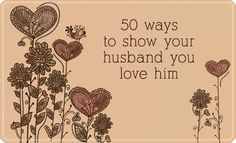 50 things a wife can do to make her husband feel loved and appreciated...not bad