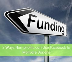 3 Ways Non-profits Can Use Facebook To Motivate Donors