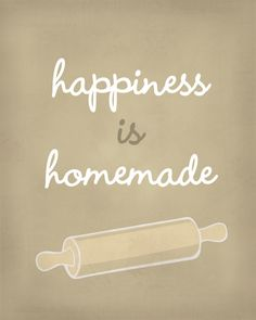 Happiness is Homemade!