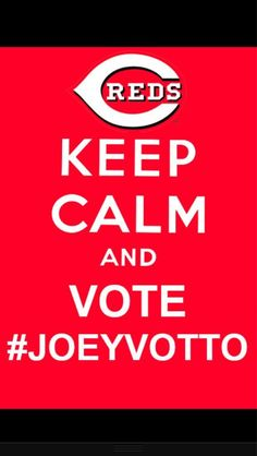 Keep Calm and Vote #JoeyVotto.