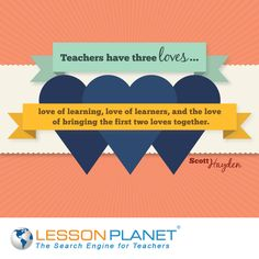 """Teachers have three loves: love of learning, lover of learners, and the love of bringing the first two loves together."" ~ Scott Hayden #teacher #teaching #education #quote"