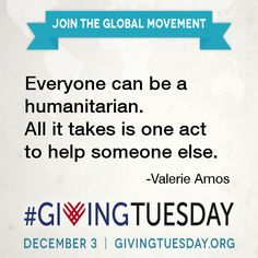 Anyone and everyone can be a humanitarian. #GivingTuesday #giving #quote - Valerie Amos