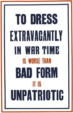 "A WWI poster from the British National War Savings Committee urges restraint in the use of materials during war time. It's better to spend on war bonds: ""To dress extravagantly in war time is worse than bad form, it is unpatriotic."" Printed by Roberts & Leete, Ltd., London, 1915."
