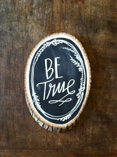 Painted wood rounds!  Be True by Lindsay Letters