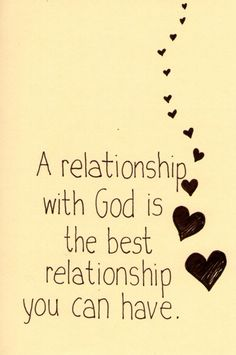 A relationship with God is the best relationship you can have.