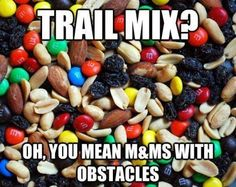 YES healthy stuff, trail mix, laugh, obstacle course, funni, humor, trailmix, challenge accepted, true stories