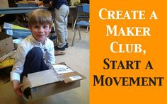 Create a Maker Club, Start a Movement - The Power of Starting Small. For the youngest students (K-2), how to get started.