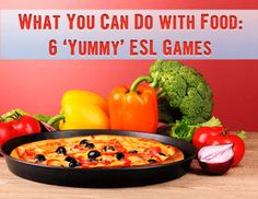 What You Can Do with Food: 6 Games Your ESL Students Will Love