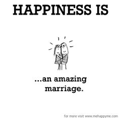 Happiness is, an amazing marriage. - Me Happy Me