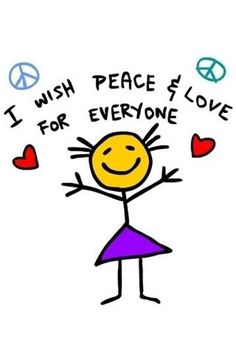 I wish Peace and Love for EVERYONE!