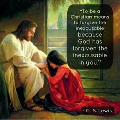 """""""To be a Christian means to forgive the inexcusable because God has forgiven the inexcusable in you."""" -C.S. Lewis http://mormonbible.org/holy-bible/the-biblical-roots-of-mormonism-part-4 Christian, God, Forgive"""