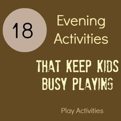 18 Evening Activities that keep kids busy playing while we do something else