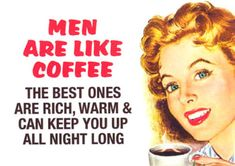 Coffee jokes for facebook | Men Are Like Coffee! - More Humor from Tiggy's Rib-Ticklers!