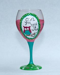 Owl You Need Is Wine Hand painted wine glass