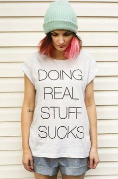 DOING REAL STUFF SUCKS - so true.