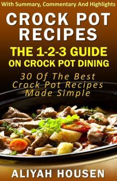 BARNES & NOBLE | Crockpot Recipes: The 1-2-3 Guide On Crockpot Dining - 30 Of The Best Crockpot Recipes Made Simple by Aliyah Housen | NOOK Book (eBook)