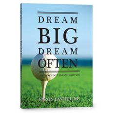 Dream Big, Dream Often by Byron Easterling