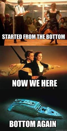 Started from the bottom now we here #titanic | See more about memes and movies.