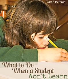 What to Do When a Student Won't Learn   Teach 4 the Heart