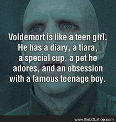Voldemort is like a teen girl
