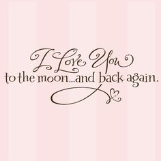 I love you to the moon and back decal for Maddie's room.