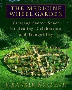 The Medicine Wheel Garden - Native American Indian tradition.
