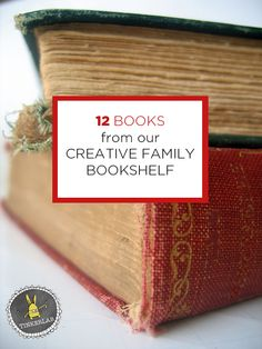 12 Creative Books from our Family Bookshelf - TinkerLab
