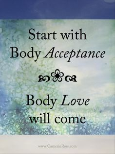 Start with Body Acceptance, Body Love will come~ camerinross.com