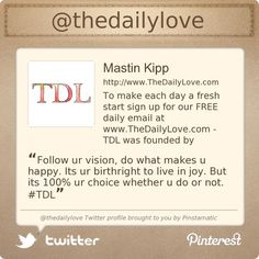 Inspirational Tweets!  You have to follow Mastin - to get your daily love!  @thedailylove's Twitter profile courtesy of @Pinstamatic (http://pinstamatic.com)