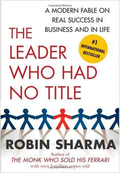 The Leader Who Had No Title by Robin Sharma. -Inspirational and moving with many great acronyms for retaining the suggestions.  Excellent message of the importance of everyone embracing their leadership abilities.