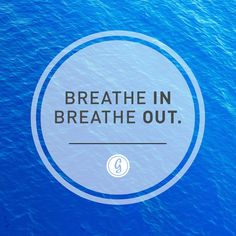 Breathe in...breathe out...