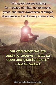 Daily Inspiration Quote: Whatever we are waiting for – peace of mind, contentment... open and grateful heart. ~ Sarah Ban Breathnach