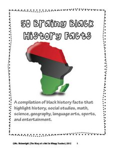 A compilation of black history facts that highlight history, social studies, math, science, geography, language arts, sports, and entertainment.