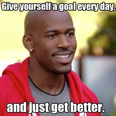 """""""Give yourself a goal every day and just get better."""" - Dolvett #Biggest Loser / Motivation"""
