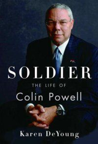 Soldier : The Life Of Colin Powell by Karen DeYoung