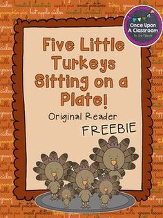 Thanksgiving Free Reader - FREE - Find out what happens when five little turkeys realize they are on the Thanksgiving menu! This freebie reader is a fun little twist on the Five Little Pumpkins poem.  - repinned by @PediaStaff – Please Visit ht.ly/63sNtfor all our ped therapy, school psych, school nursing & special ed pins