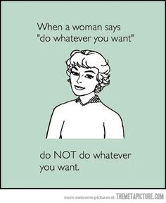 """Woman says: """"do whatever you want."""" What do you do?"""