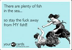 someecard dating fish in the sea fighting. Just remember, take all of this with a grain of salt.